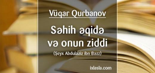vuqar-qurbanov-sehih-eqide-ve-onun-ziddi
